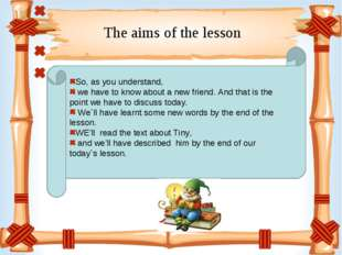 The aims of the lesson So, as you understand, we have to know about a new fri