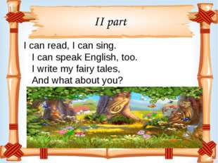 II part I can read, I can sing. I can speak English, too. I write my fairy ta
