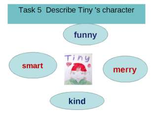 Task 5 Describe Tiny 's character merry kind funny smart