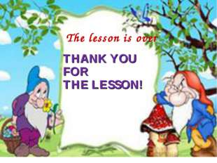 THANK YOU FOR THE LESSON! The lesson is over