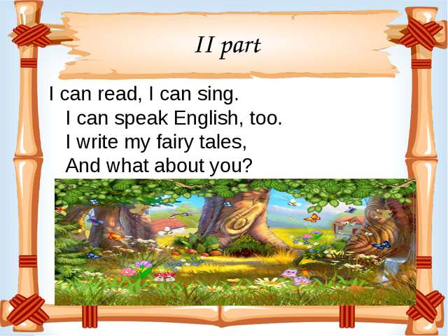 II part I can read, I can sing. I can speak English, too. I write my fairy ta...