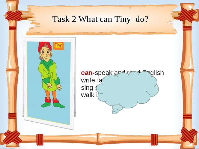 Task 2 What can Tiny do? can-speak and read English write fairy tales sing so...