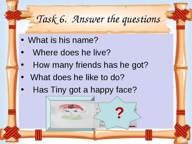 Task 6. Answer the questions What is his name?   Where does he live?   How m...