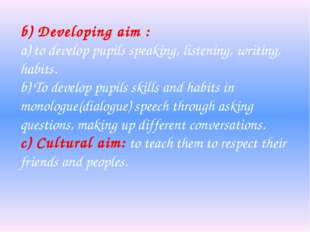 b) Developing aim : a) to develop pupils speaking, listening, writing, habits