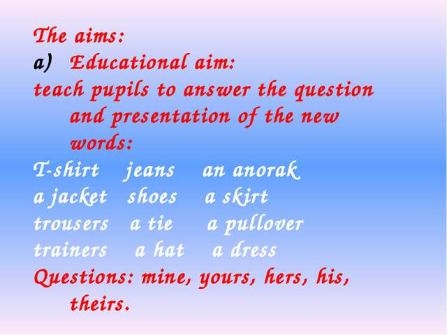The aims: Educational aim: teach pupils to answer the question and presentati...