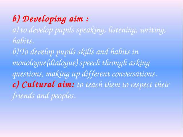 b) Developing aim : a) to develop pupils speaking, listening, writing, habits...