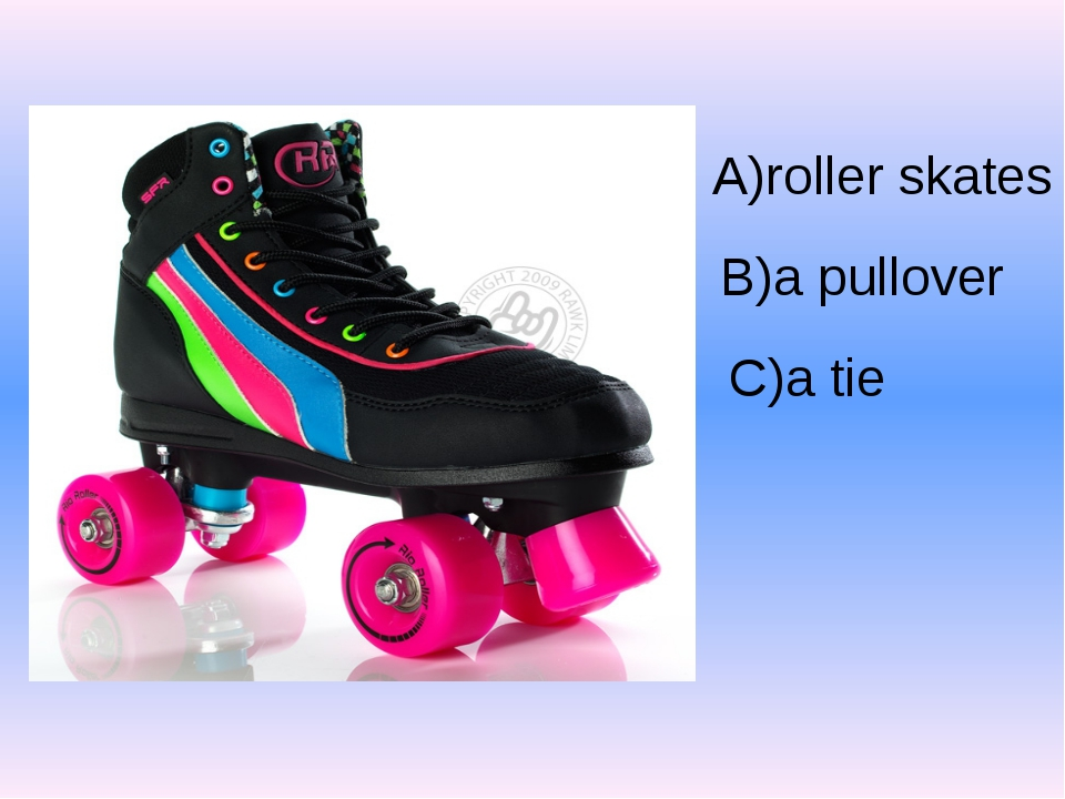 A)roller skates B)a pullover C)a tie