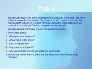 Task 3 You should choose one photo and describe it according to the plan. You