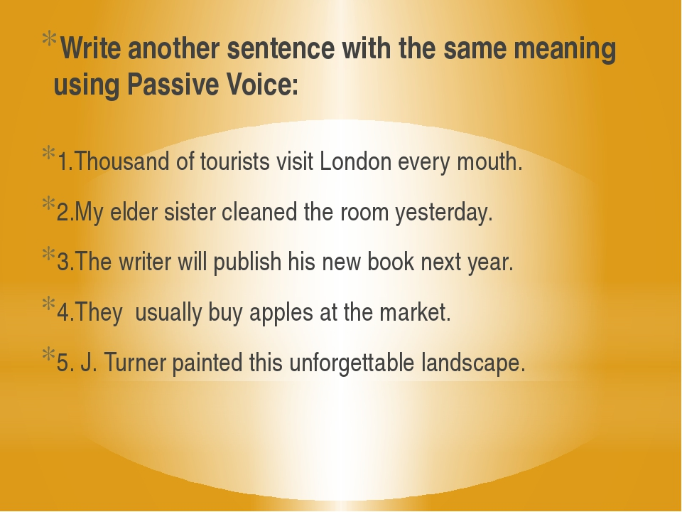 Write another sentence with the same meaning using Passive Voice: 1.Thousand...