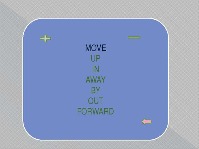 MOVE UP IN AWAY BY OUT FORWARD