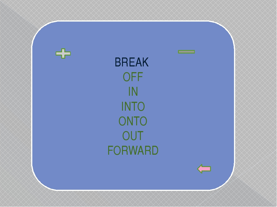 BREAK OFF IN INTO ONTO OUT FORWARD