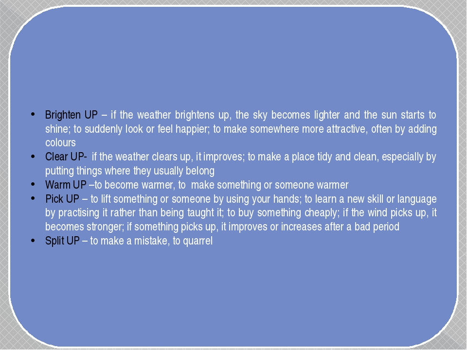 Brighten UP – if the weather brightens up, the sky becomes lighter and the su...