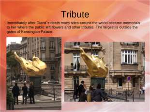 Tribute Immediately after Diana`s death many sites around the world became me