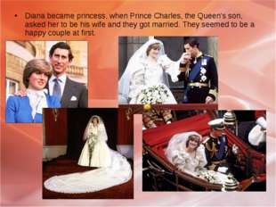 Diana became princess, when Prince Charles, the Queen's son, asked her to be