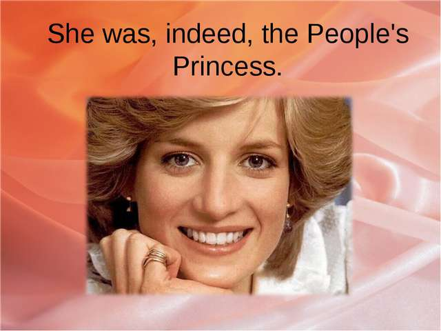 She was, indeed, the People's Princess.