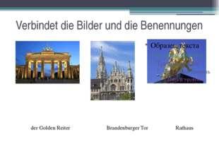 Verbindet die Bilder und die Benennungen der Golden Reiter Brandenburger Tor