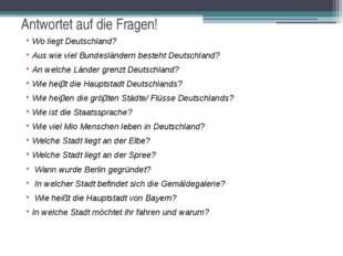 Antwortet auf die Fragen! Wo liegt Deutschland? Aus wie viel Bundesländern be