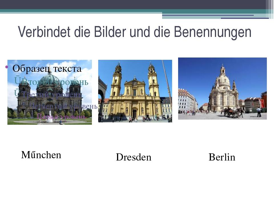 Verbindet die Bilder und die Benennungen Műnchen Berlin Dresden