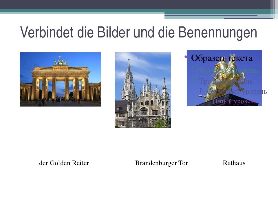 Verbindet die Bilder und die Benennungen der Golden Reiter Brandenburger Tor...