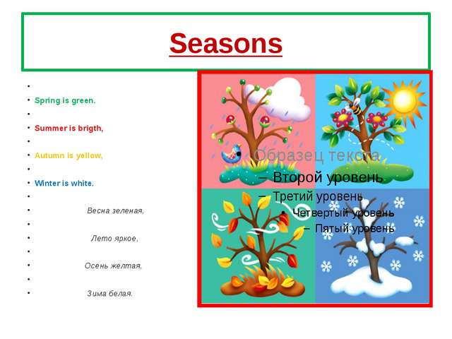 Seasons Spring is green.  Summer is brigth,  Autumn is yellow,  Winter is...
