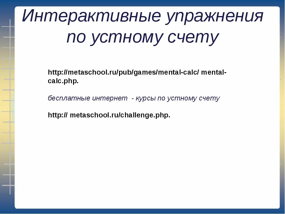 Интерактивные упражнения по устному счету http://metaschool.ru/pub/games/ment...
