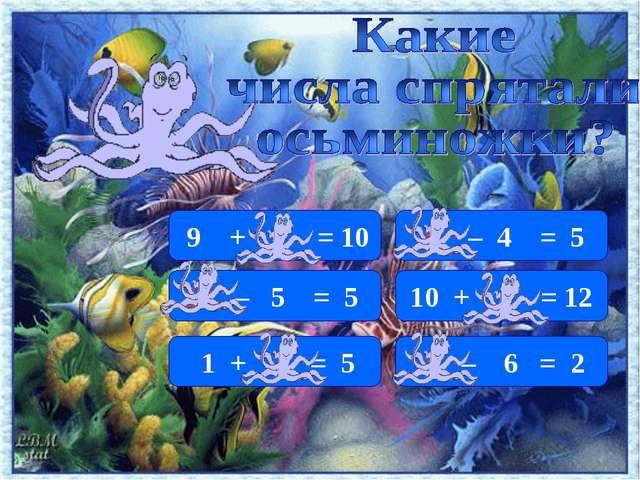 9 + 1 = 10 10 – 5 = 5 8 – 6 = 2 10 + 2 = 12 9 – 4 = 5 1 + 4 = 5