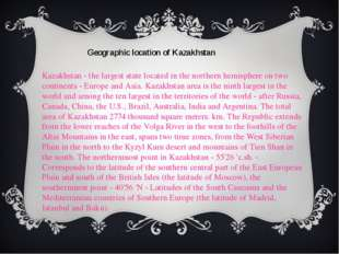 Geographic location of Kazakhstan Kazakhstan - the largest state located in t
