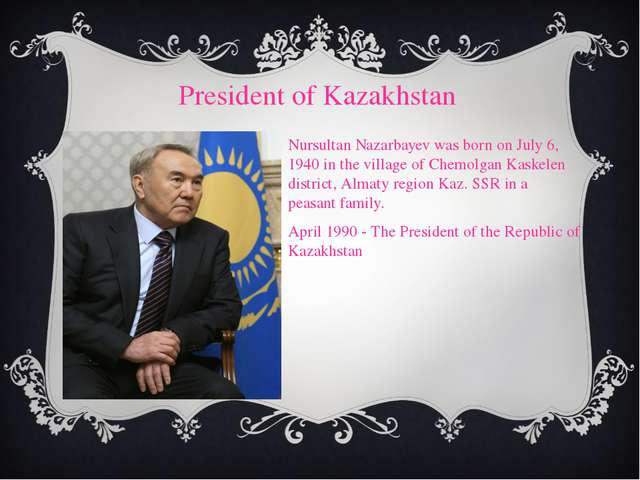 President of Kazakhstan Nursultan Nazarbayev was born on July 6, 1940 in the...