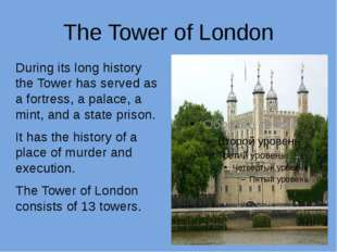 The Tower of London During its long history the Tower has served as a fortres