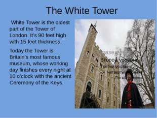 The White Tower White Tower is the oldest part of the Tower of London. It's 9