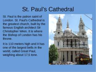 St. Paul's Cathedral St. Paul is the patron saint of London. St. Paul's Cathe