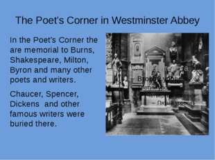 The Poet's Corner in Westminster Abbey In the Poet's Corner the are memorial