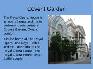 Covent Garden The Royal Opera House is an opera house and major performing ar