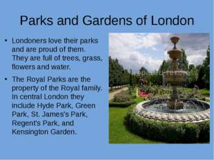 Parks and Gardens of London Londoners love their parks and are proud of them.