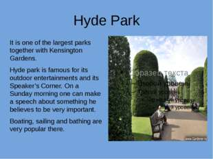 Hyde Park It is one of the largest parks together with Kensington Gardens. Hy