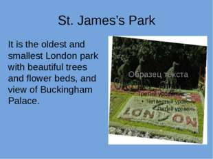 St. James's Park It is the oldest and smallest London park with beautiful tre