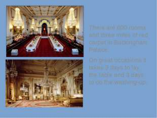 There are 600 rooms and three miles of red carpet in Buckingham Palace. On g