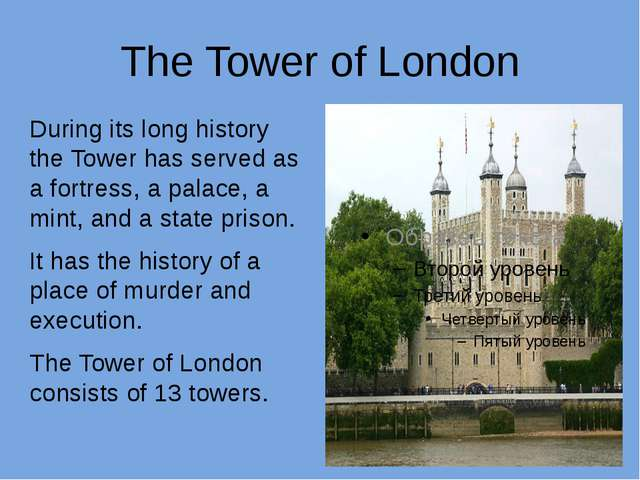 The Tower of London During its long history the Tower has served as a fortres...