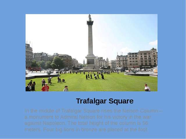 Trafalgar Square In the middle of Trafalgar Square rises the Nelson Column –...