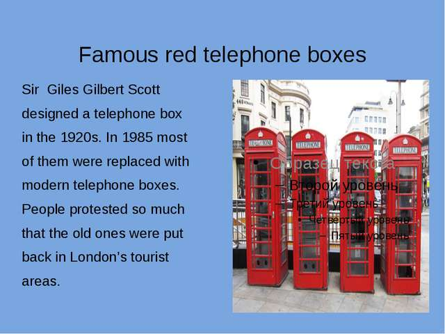 Famous red telephone boxes Sir Giles Gilbert Scott designed a telephone box...