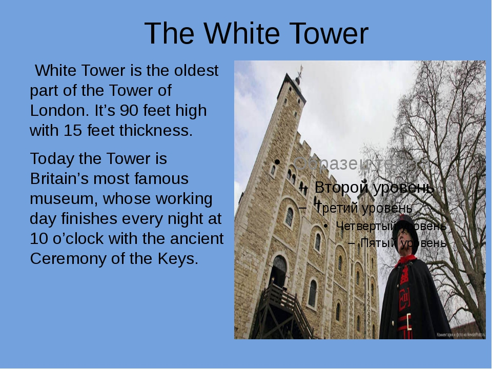 The White Tower White Tower is the oldest part of the Tower of London. It's 9...