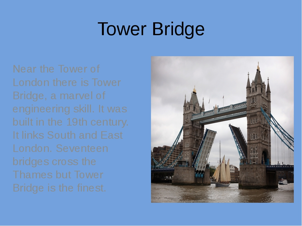Tower Bridge Near the Tower of London there is Tower Bridge, a marvel of engi...