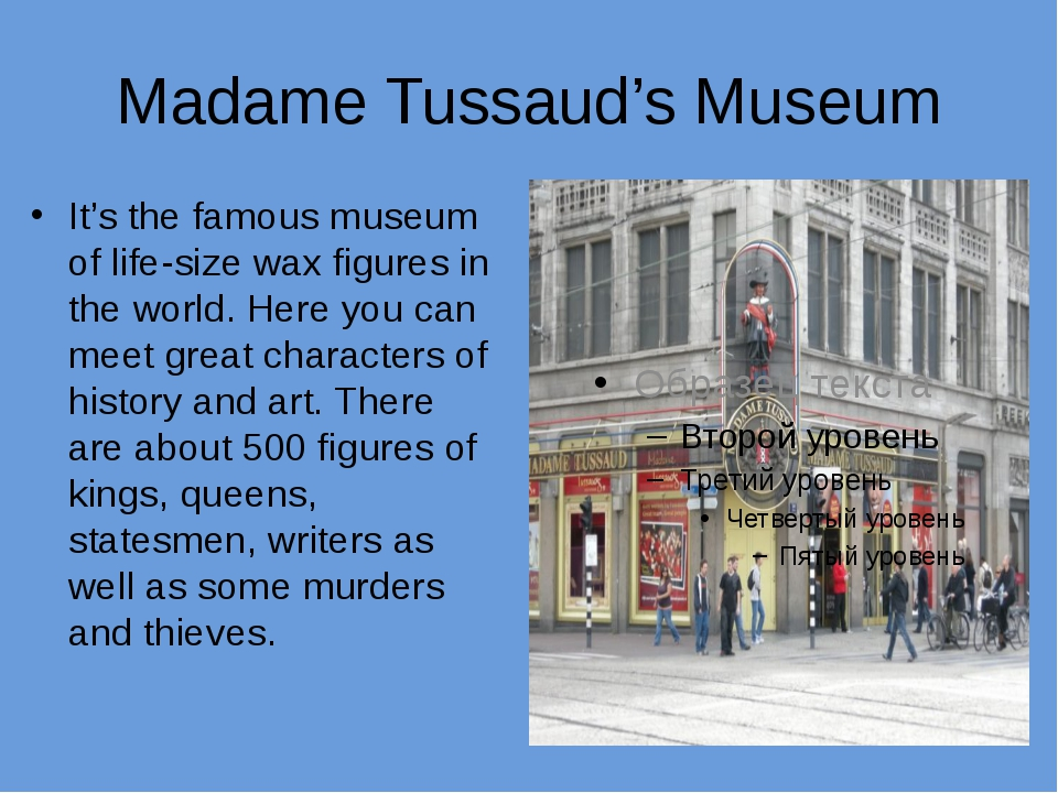 Madame Tussaud's Museum It's the famous museum of life-size wax figures in th...