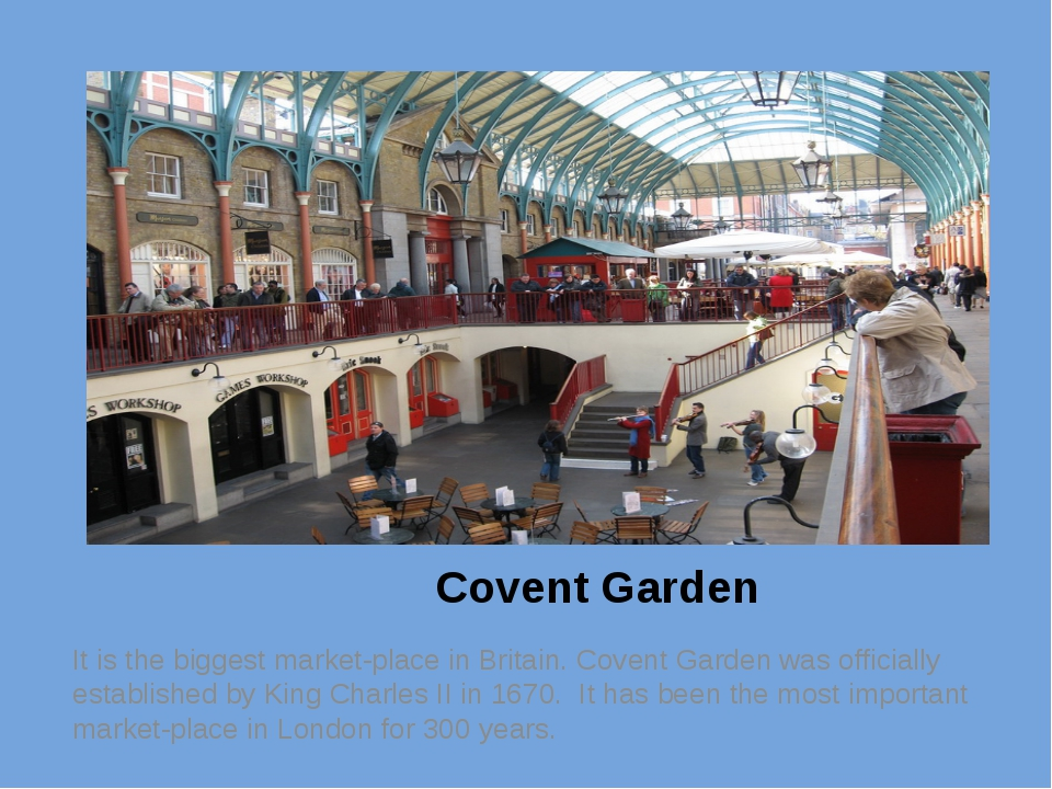 Covent Garden It is the biggest market-place in Britain. Covent Garden was o...
