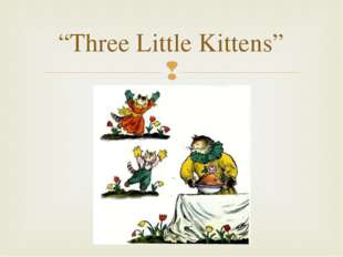 """Three Little Kittens"" "
