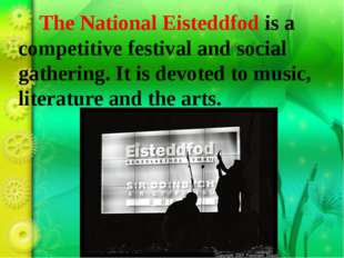 The National Eisteddfod is a competitive festival and social gathering. It i