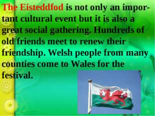 The Eisteddfod is not only an impor-tant cultural event but it is also a grea