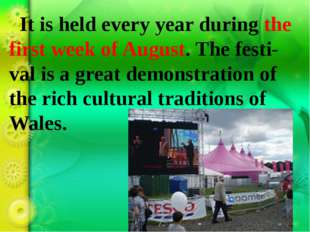 It is held every year during the first week of August. The festi-val is a gr