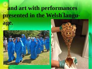 and art with performances presented in the Welsh langu-age.