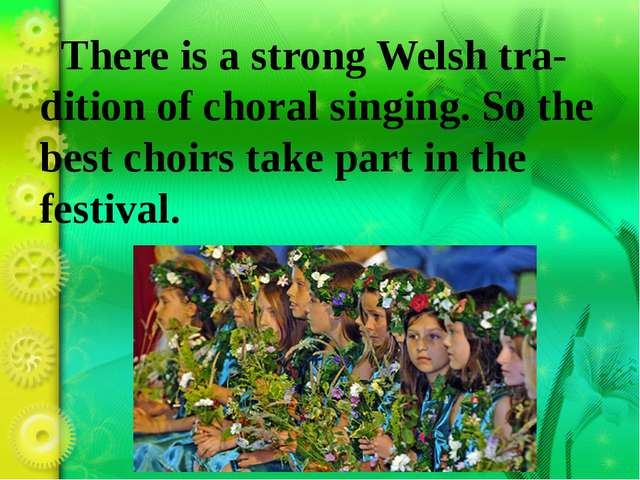 There is a strong Welsh tra-dition of choral singing. So the best choirs tak...